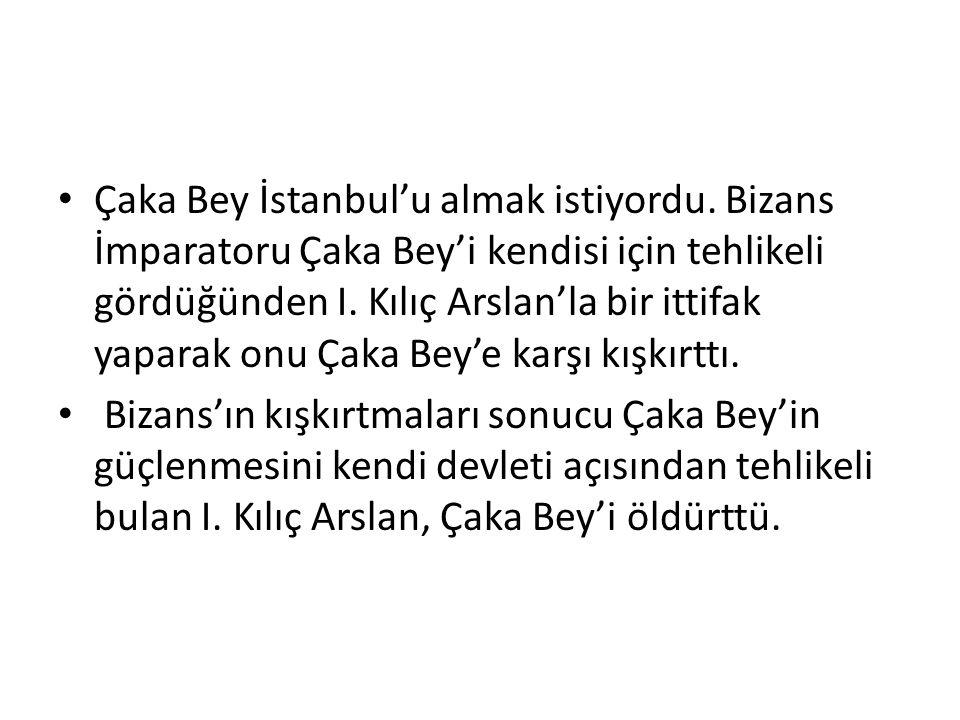 Çaka Bey İstanbul'u almak istiyordu.