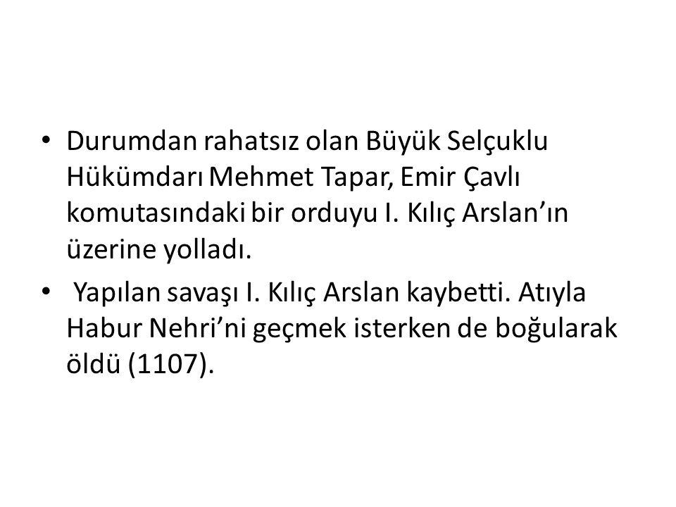 Durumdan rahatsız olan Büyük Selçuklu Hükümdarı Mehmet Tapar, Emir Çavlı komutasındaki bir orduyu I.