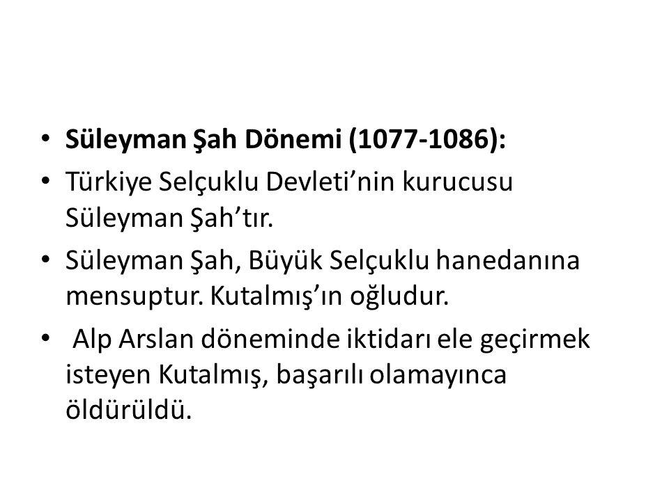 Süleyman Şah Dönemi (1077-1086): Türkiye Selçuklu Devleti'nin kurucusu Süleyman Şah'tır.