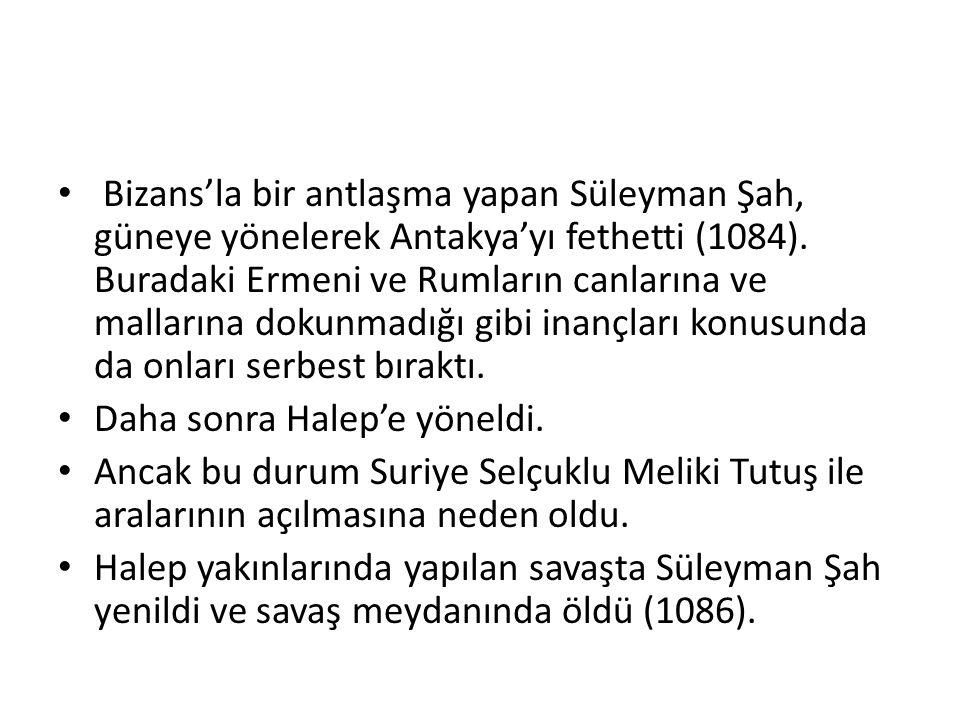 Bizans'la bir antlaşma yapan Süleyman Şah, güneye yönelerek Antakya'yı fethetti (1084).