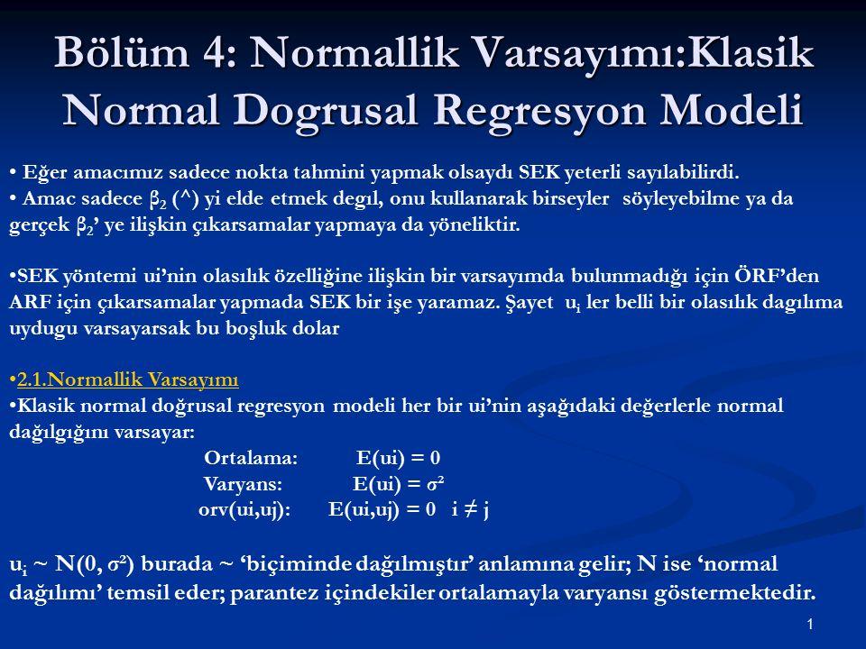 1 Bölüm 4: Normallik Varsayımı:Klasik Normal Dogrusal Regresyon Modeli Eğer amacımız sadece nokta tahmini yapmak olsaydı SEK yeterli sayılabilirdi. Am