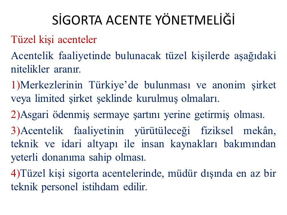 SİGORTA ACENTE YÖNETMELİĞİ Tüzel kişi acenteler Acentelik faaliyetinde bulunacak tüzel kişilerde aşağıdaki nitelikler aranır. 1)Merkezlerinin Türkiye'