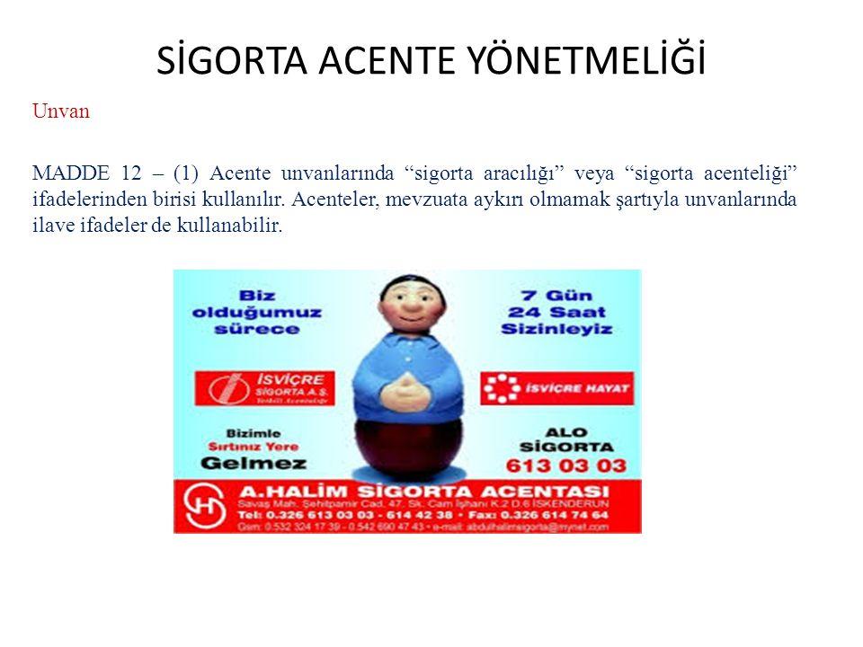 """SİGORTA ACENTE YÖNETMELİĞİ Unvan MADDE 12 – (1) Acente unvanlarında """"sigorta aracılığı"""" veya """"sigorta acenteliği"""" ifadelerinden birisi kullanılır. Ace"""