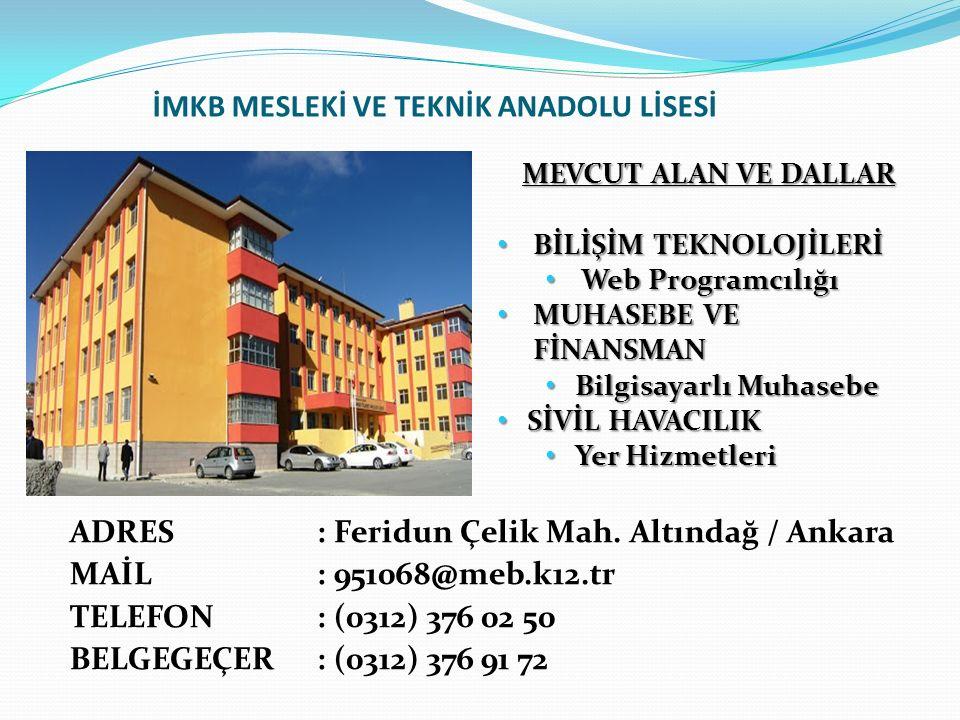 İMKB MESLEKİ VE TEKNİK ANADOLU LİSESİ ADRES: Feridun Çelik Mah.
