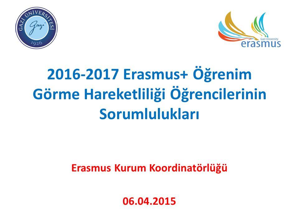 2016-2017 Erasmus+ Öğrenim Görme Hareketliliği Öğrencilerinin Sorumlulukları Erasmus Kurum Koordinatörlüğü 06.04.2015