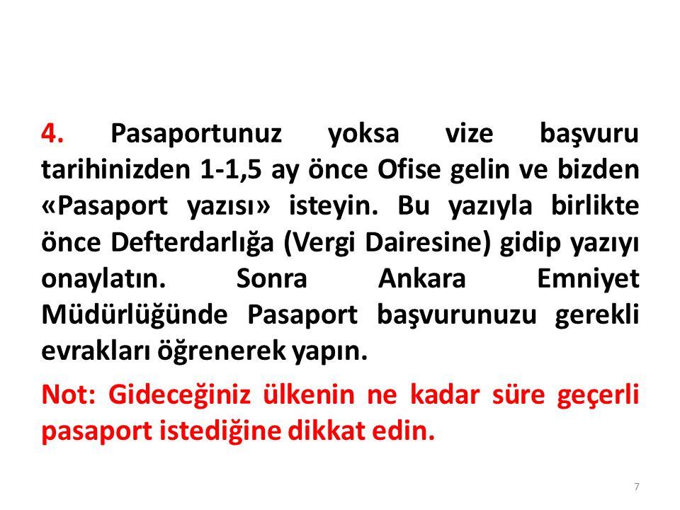 4. Pasaportunuz yoksa vize başvuru tarihinizden 1-1,5 ay önce Ofise gelin ve bizden «Pasaport yazısı» isteyin. Bu yazıyla birlikte önce Defterdarlığa