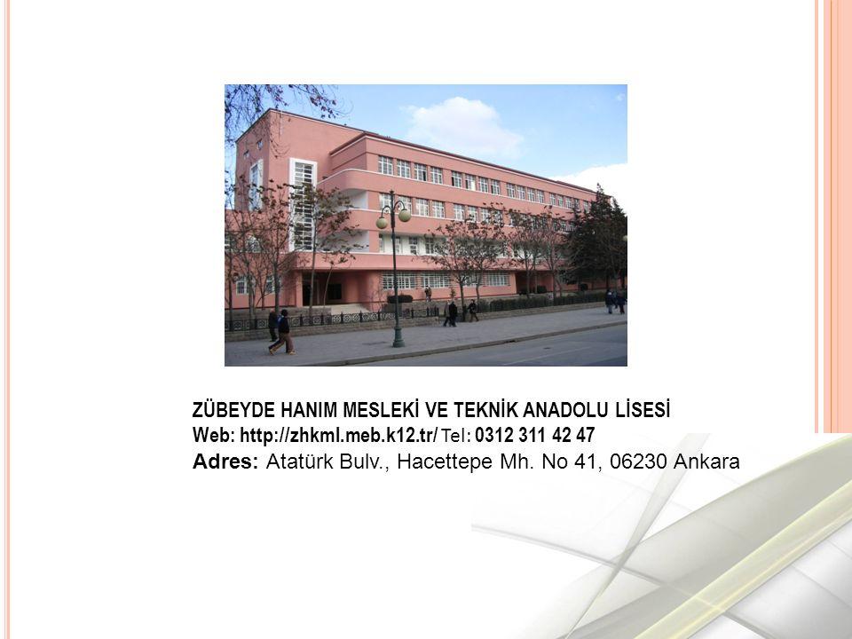 ZÜBEYDE HANIM MESLEKİ VE TEKNİK ANADOLU LİSESİ Web: http://zhkml.meb.k12.tr/ Tel: 0312 311 42 47 Adres: Atatürk Bulv., Hacettepe Mh.