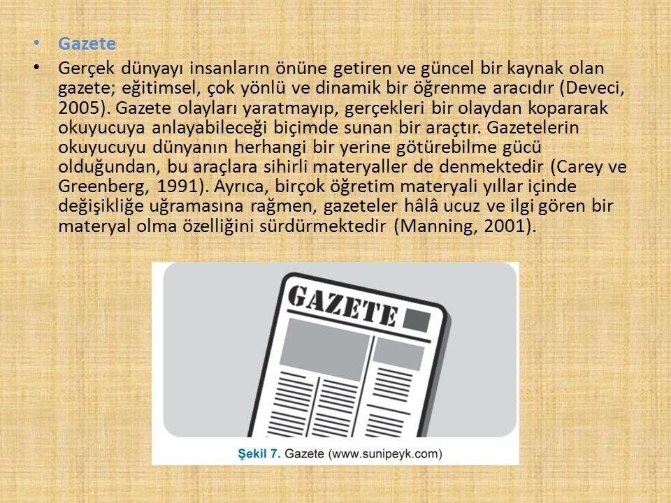 Gazete Gerçek dünyayı insanların önüne getiren ve güncel bir kaynak olan gazete; eğitimsel, çok yönlü ve dinamik bir öğrenme aracıdır (Deveci, 2005).
