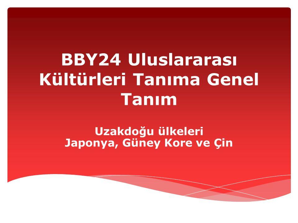 BBY24 Uluslararası Kültürleri Tanıma Genel Tanım Uzakdoğu ülkeleri Japonya, Güney Kore ve Çin