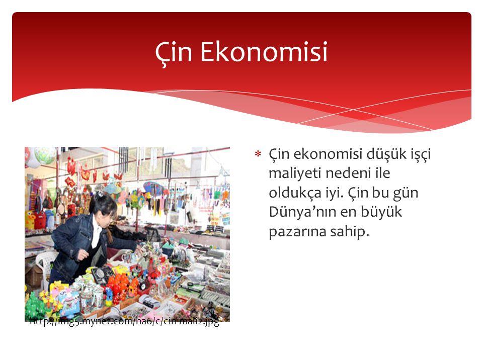  Çin ekonomisi düşük işçi maliyeti nedeni ile oldukça iyi. Çin bu gün Dünya'nın en büyük pazarına sahip. Çin Ekonomisi http://img5.mynet.com/ha6/c/ci