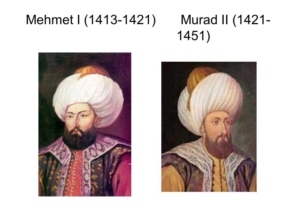Mehmet I (1413-1421) Murad II (1421- 1451)