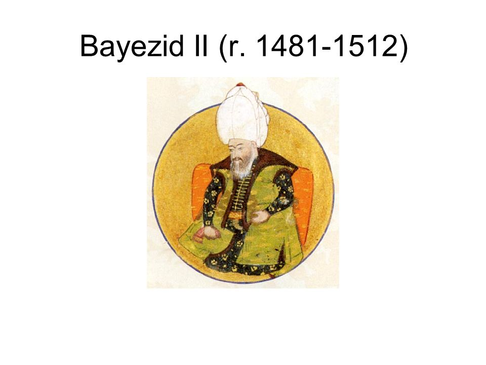 Bayezid II (r. 1481-1512)