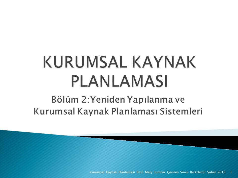 Bölüm 2:Yeniden Yapılanma ve Kurumsal Kaynak Planlaması Sistemleri 1Kurumsal Kaynak Planlaması Prof. Mary Sumner Çeviren Sinan Berkdemir Şubat 2013