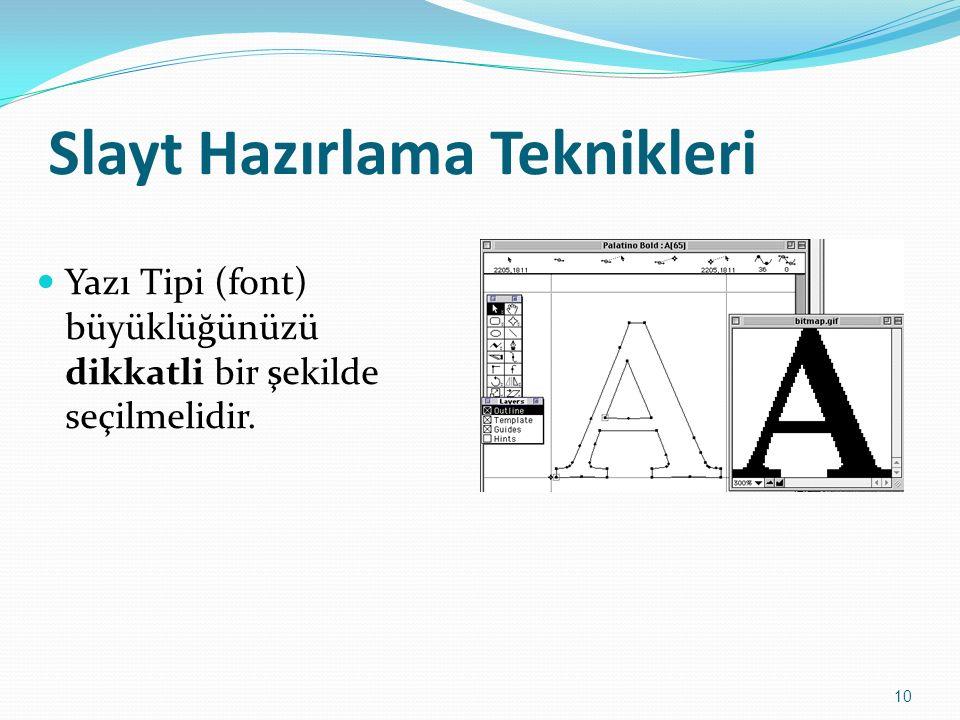 Slayt Hazırlama Teknikleri Yazı Tipi (font) büyüklüğünüzü dikkatli bir şekilde seçilmelidir. 10