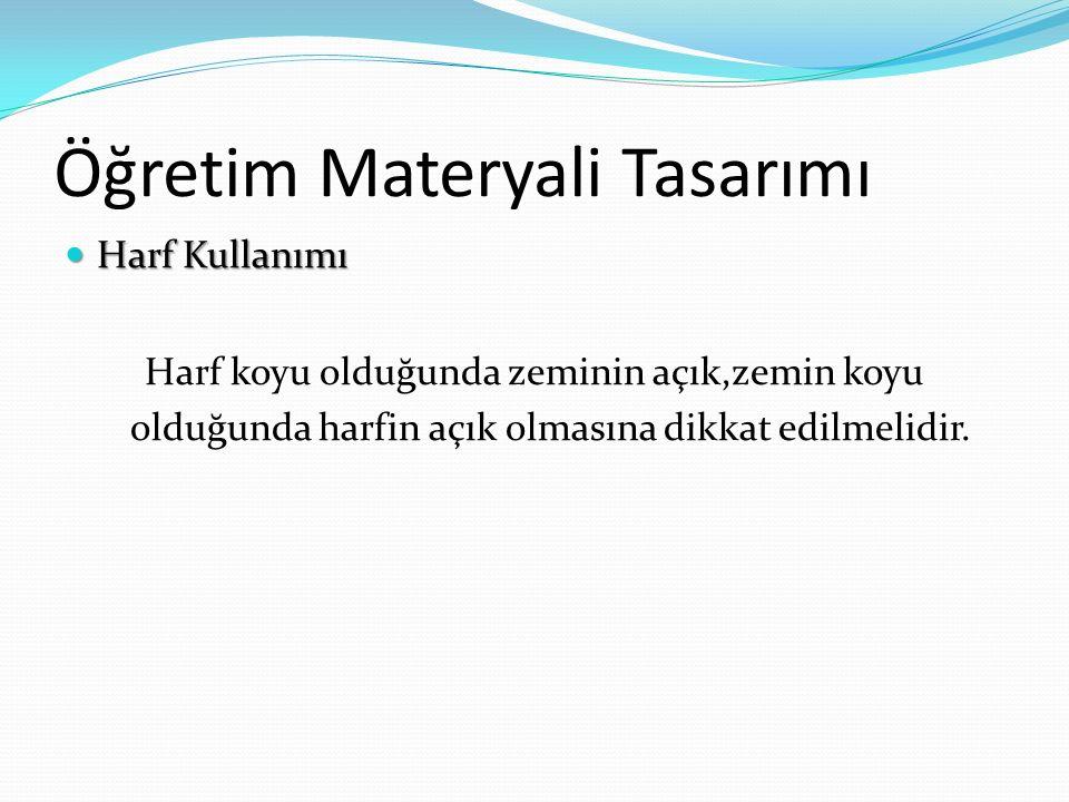 Öğretim Materyali Tasarımı Harf Kullanımı Harf Kullanımı Harf koyu olduğunda zeminin açık,zemin koyu olduğunda harfin açık olmasına dikkat edilmelidir