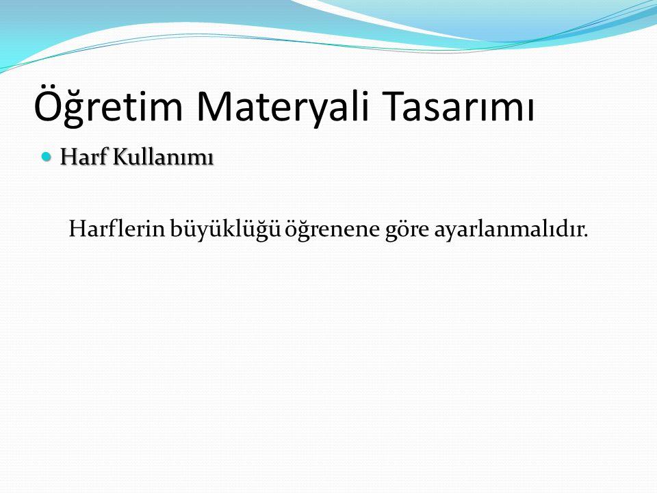 Öğretim Materyali Tasarımı Harf Kullanımı Harf Kullanımı Harflerin büyüklüğü öğrenene göre ayarlanmalıdır.