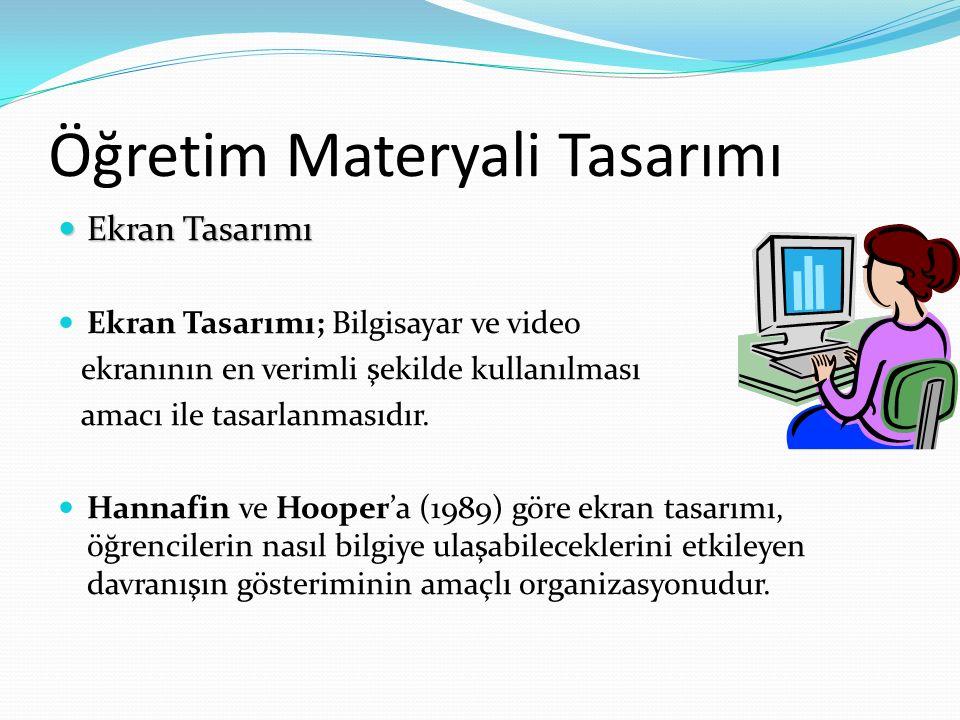Öğretim Materyali Tasarımı Ekran Tasarımı Ekran Tasarımı Ekran Tasarımı; Bilgisayar ve video ekranının en verimli şekilde kullanılması amacı ile tasar