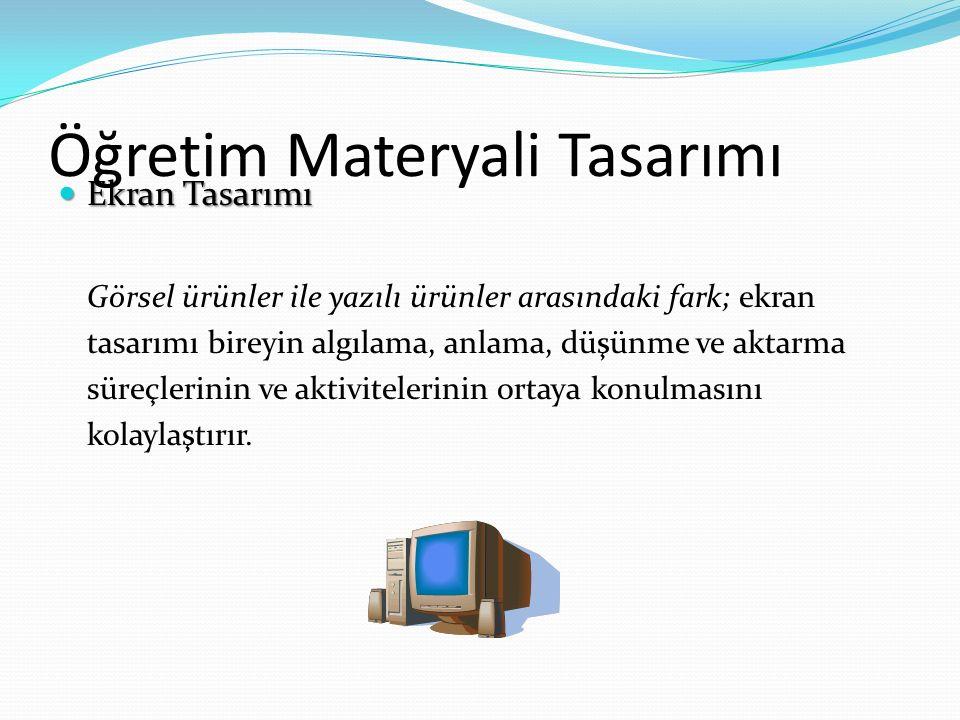 Öğretim Materyali Tasarımı Ekran Tasarımı Ekran Tasarımı Görsel ürünler ile yazılı ürünler arasındaki fark; ekran tasarımı bireyin algılama, anlama, d