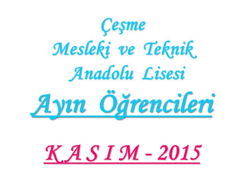 Çeşme Mesleki ve Teknik Anadolu Lisesi Ayın Öğrencileri K A S I M - 2015