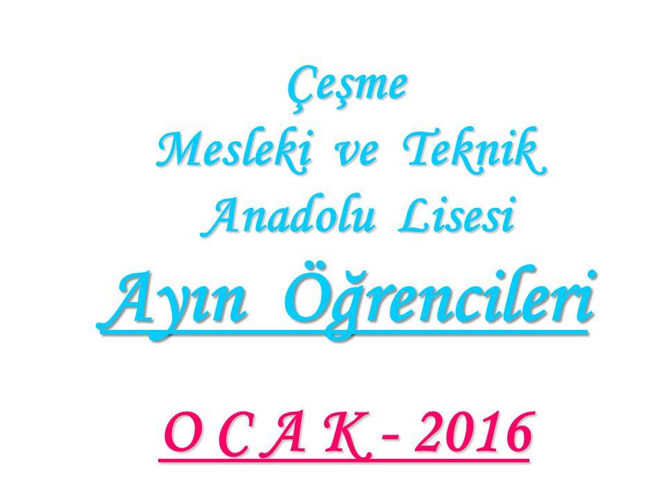 Çeşme Mesleki ve Teknik Anadolu Lisesi Ayın Öğrencileri O C A K - 2016