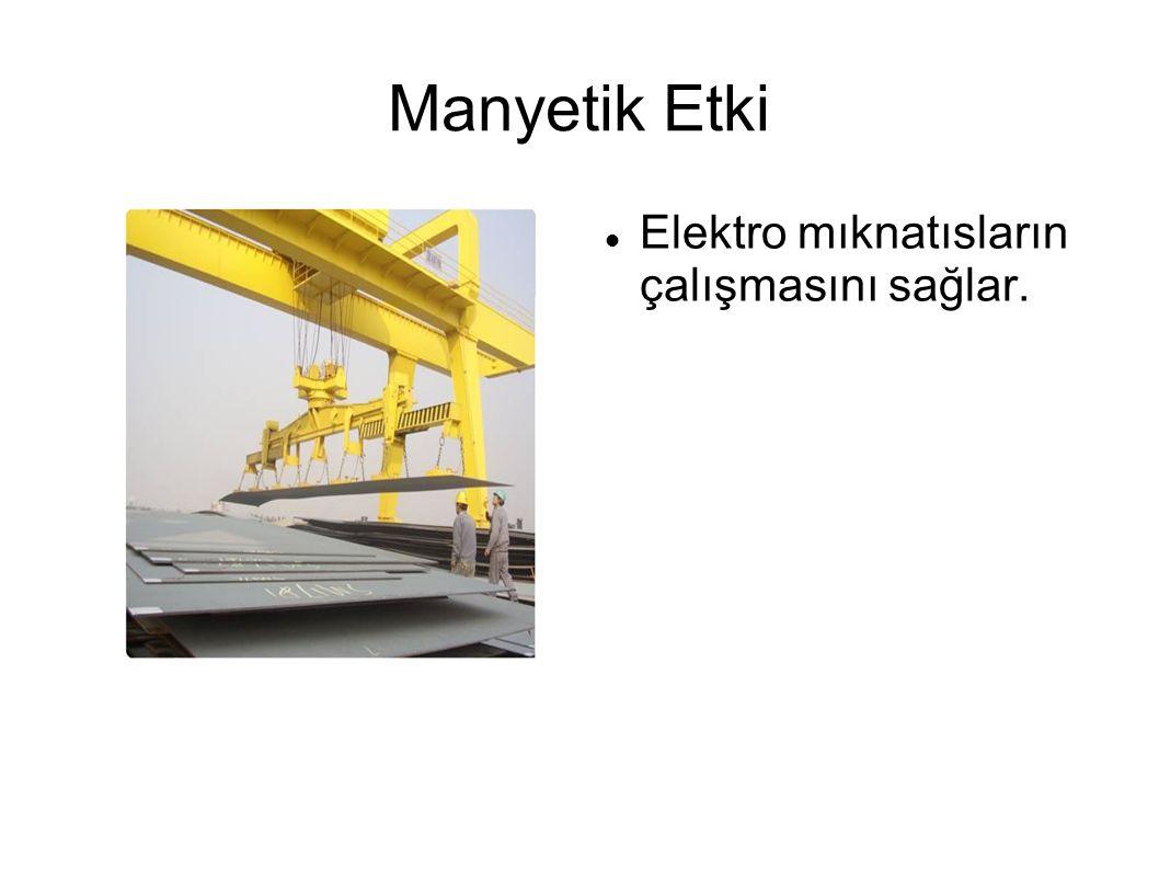 Manyetik Etki Elektro mıknatısların çalışmasını sağlar.