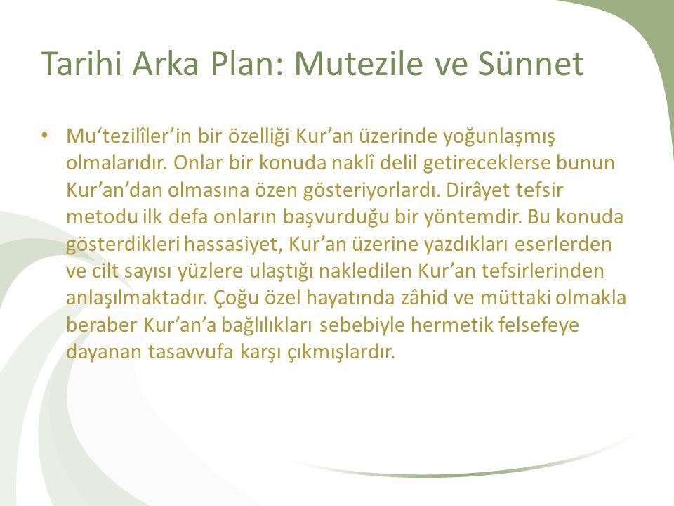 Tarihi Arka Plan: Mutezile ve Sünnet Mu'tezilîler'in bir özelliği Kur'an üzerinde yoğunlaşmış olmalarıdır.