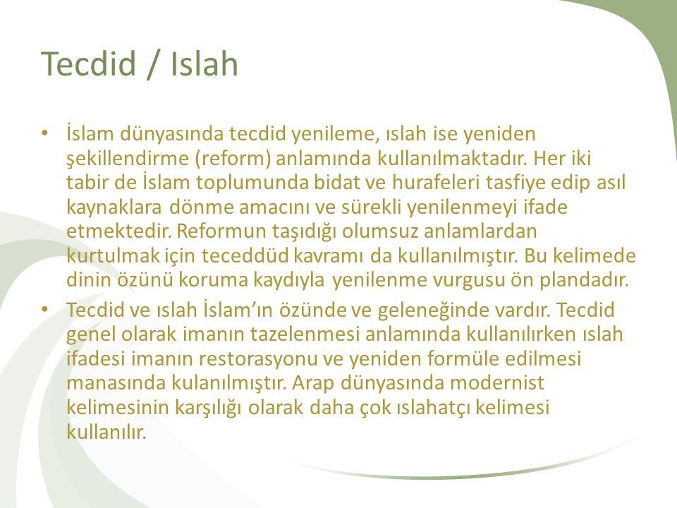Tecdid / Islah İslam dünyasında tecdid yenileme, ıslah ise yeniden şekillendirme (reform) anlamında kullanılmaktadır.