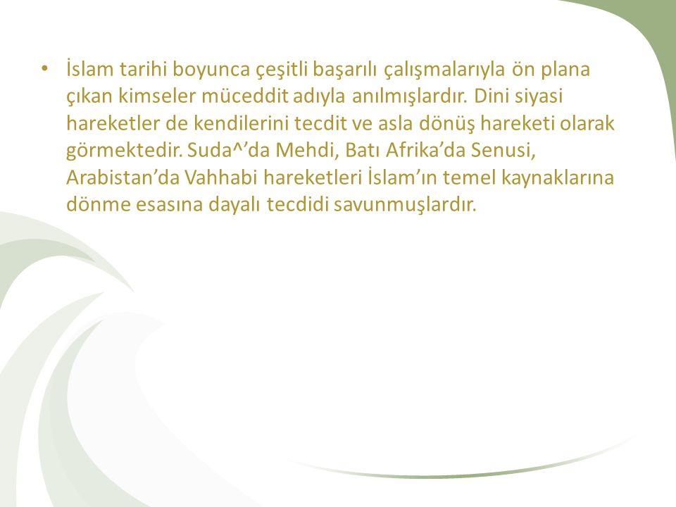İslam tarihi boyunca çeşitli başarılı çalışmalarıyla ön plana çıkan kimseler müceddit adıyla anılmışlardır.