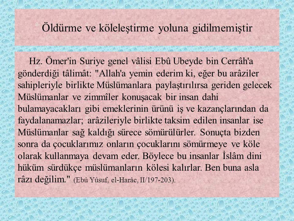 Öldürme ve köleleştirme yoluna gidilmemiştir Hz. Ömer'in Suriye genel vâlisi Ebû Ubeyde bin Cerrâh'a gönderdiği tâlimât: