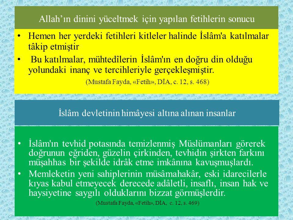 Allah'ın dinini yüceltmek için yapılan fetihlerin sonucu Hemen her yerdeki fetihleri kitleler halinde İslâm'a katılmalar tâkip etmiştir Bu katılmalar,