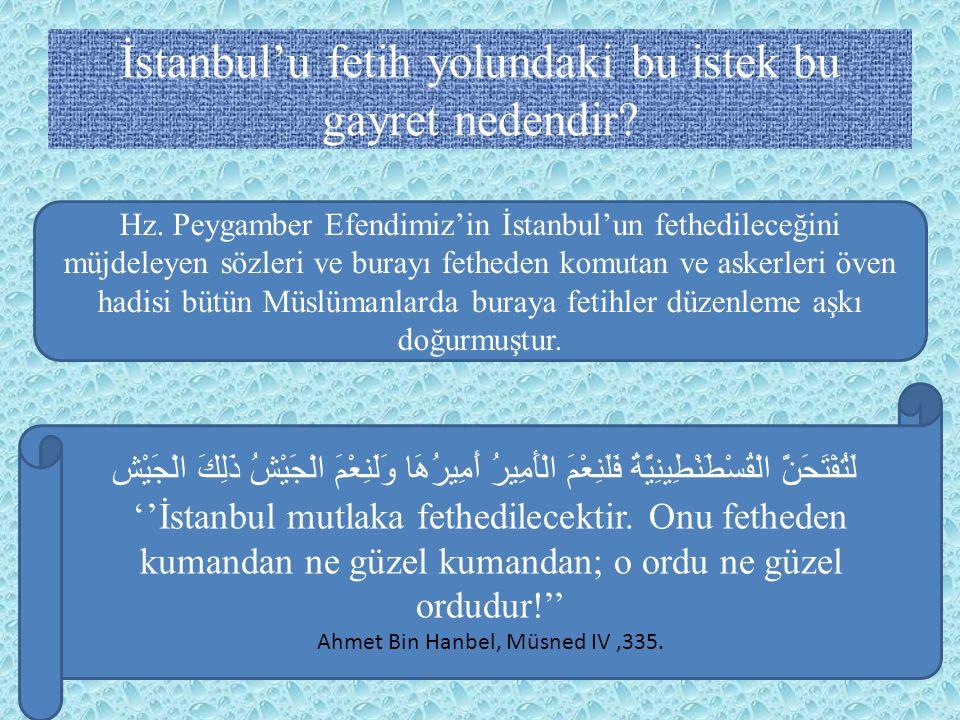 İstanbul'u fetih yolundaki bu istek bu gayret nedendir? Hz. Peygamber Efendimiz'in İstanbul'un fethedileceğini müjdeleyen sözleri ve burayı fetheden k