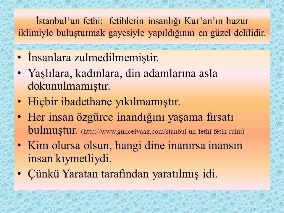 İstanbul'un fethi; fetihlerin insanlığı Kur'an'ın huzur iklimiyle buluşturmak gayesiyle yapıldığının en güzel delilidir. İnsanlara zulmedilmemiştir. Y