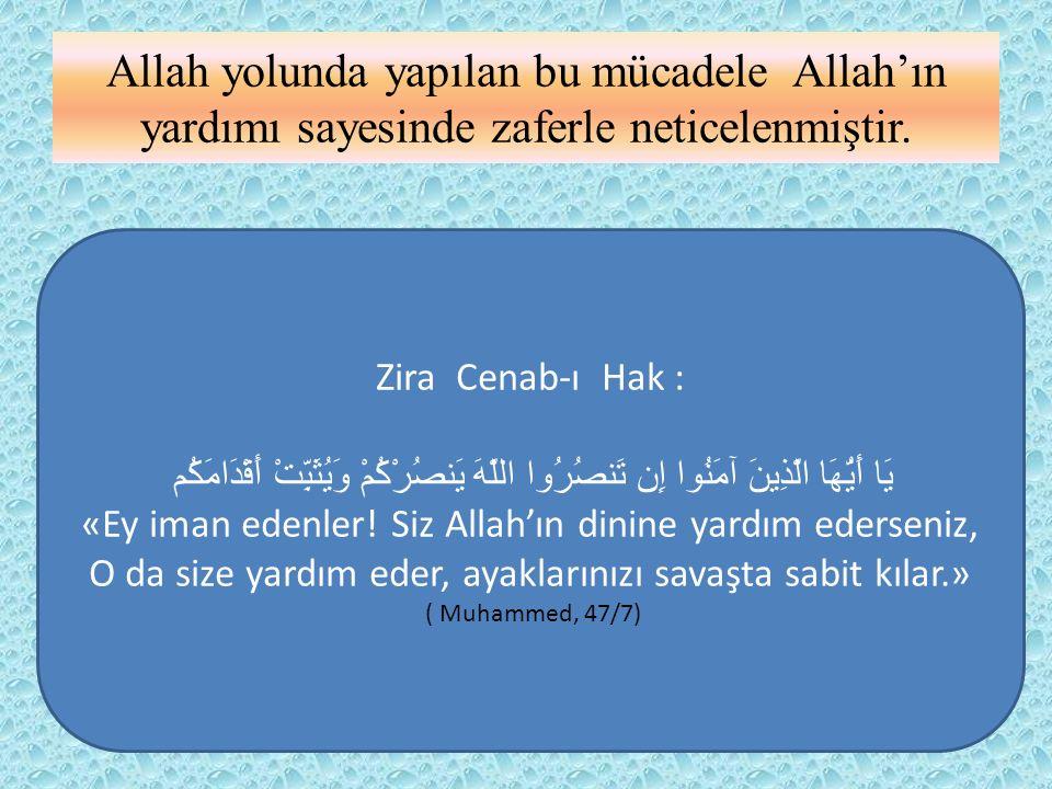 Allah yolunda yapılan bu mücadele Allah'ın yardımı sayesinde zaferle neticelenmiştir. Zira Cenab-ı Hak : يَا أَيُّهَا الَّذِينَ آمَنُوا إِن تَنصُرُوا