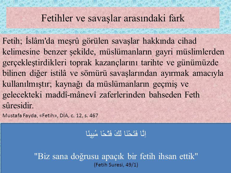 Fetihler ve savaşlar arasındaki fark Fetih; İslâm'da meşrû görülen savaşlar hakkında cihad kelimesine benzer şekilde, müslümanların gayri müslimlerden