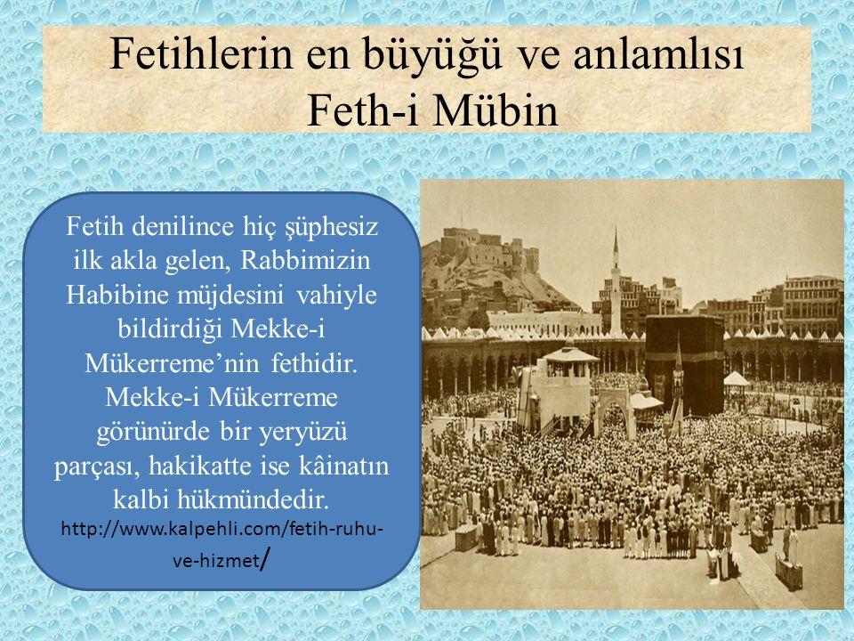 Fetihlerin en büyüğü ve anlamlısı Feth-i Mübin Fetih denilince hiç şüphesiz ilk akla gelen, Rabbimizin Habibine müjdesini vahiyle bildirdiği Mekke-i M