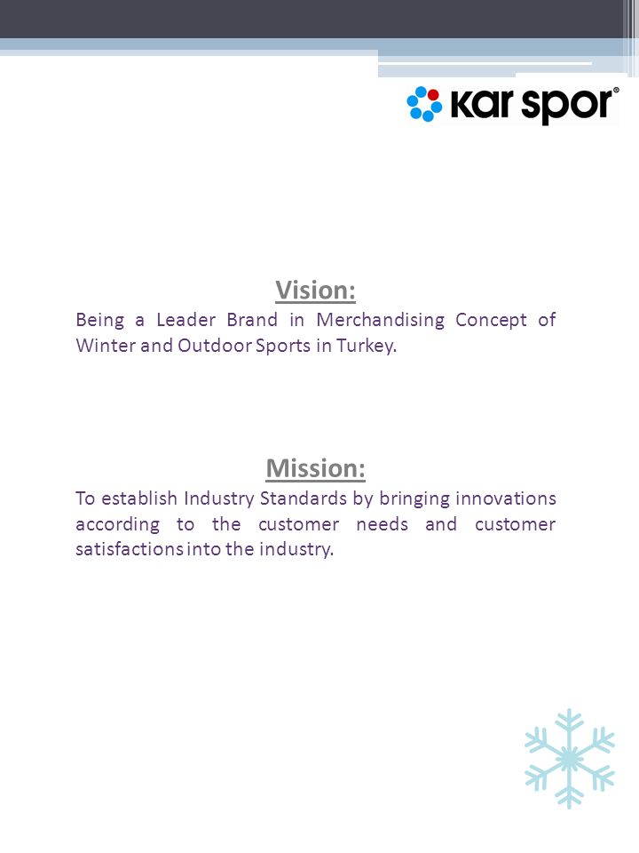 Vision: Being a Leader Brand in Merchandising Concept of Winter and Outdoor Sports in Turkey.