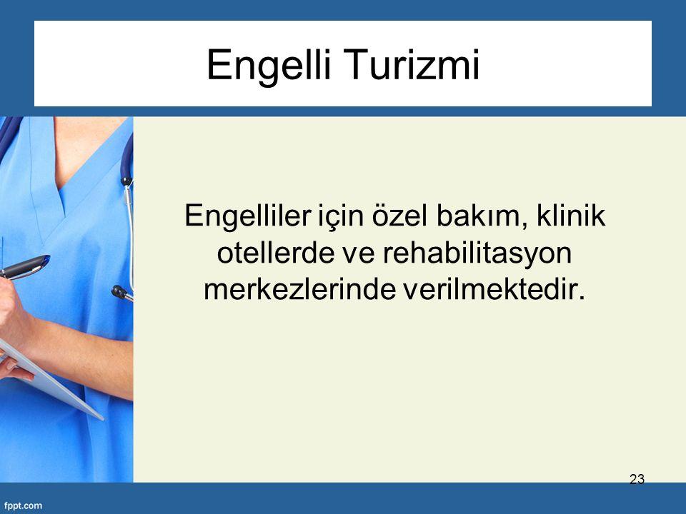 Engelli Turizmi Engelliler için özel bakım, klinik otellerde ve rehabilitasyon merkezlerinde verilmektedir.