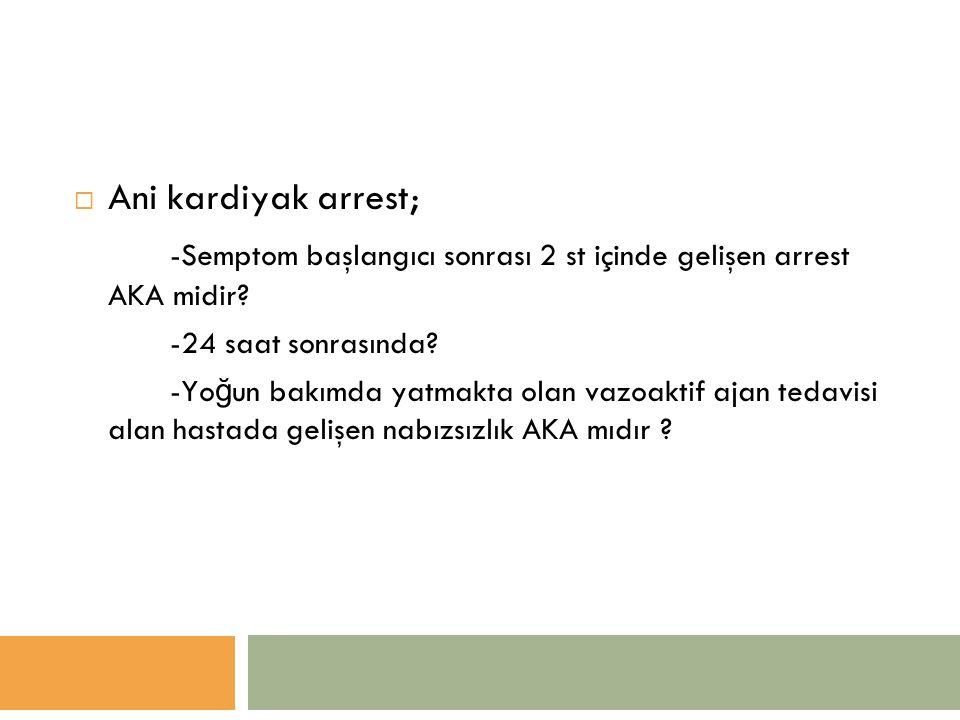  Ani kardiyak arrest; -Semptom başlangıcı sonrası 2 st içinde gelişen arrest AKA midir.