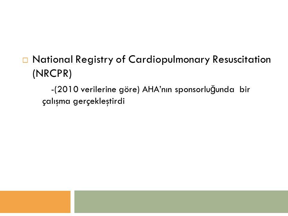 National Registry of Cardiopulmonary Resuscitation (NRCPR) -(2010 verilerine göre) AHA'nın sponsorlu ğ unda bir çalışma gerçekleştirdi
