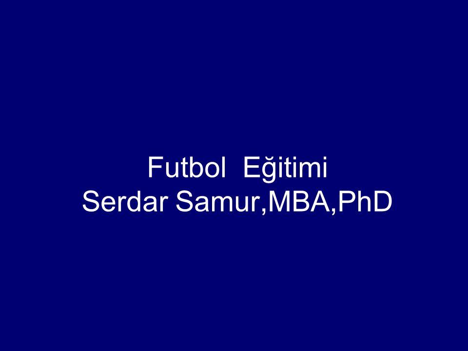 Futbol Eğitimi Serdar Samur,MBA,PhD
