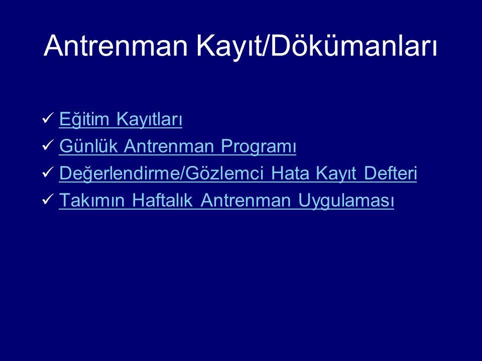 Antrenman Kayıt/Dökümanları Eğitim Kayıtları Günlük Antrenman Programı Değerlendirme/Gözlemci Hata Kayıt Defteri Takımın Haftalık Antrenman Uygulaması