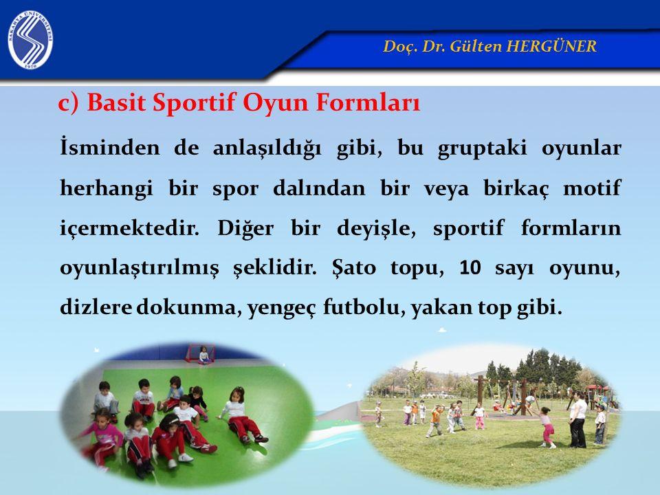 c) Basit Sportif Oyun Formları İsminden de anlaşıldığı gibi, bu gruptaki oyunlar herhangi bir spor dalından bir veya birkaç motif içermektedir.