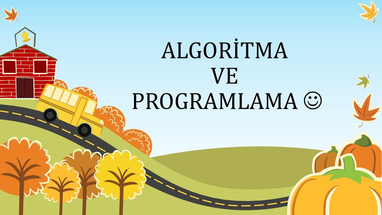 Örnek Soru Çay yapma algoritmasını oluşturun, çevrenizde algoritma hakkında bilgisi olan birinden de çay yapma algoritmasını oluşturmasını isteyin ve algoritmalarınızı karşılaştırın.