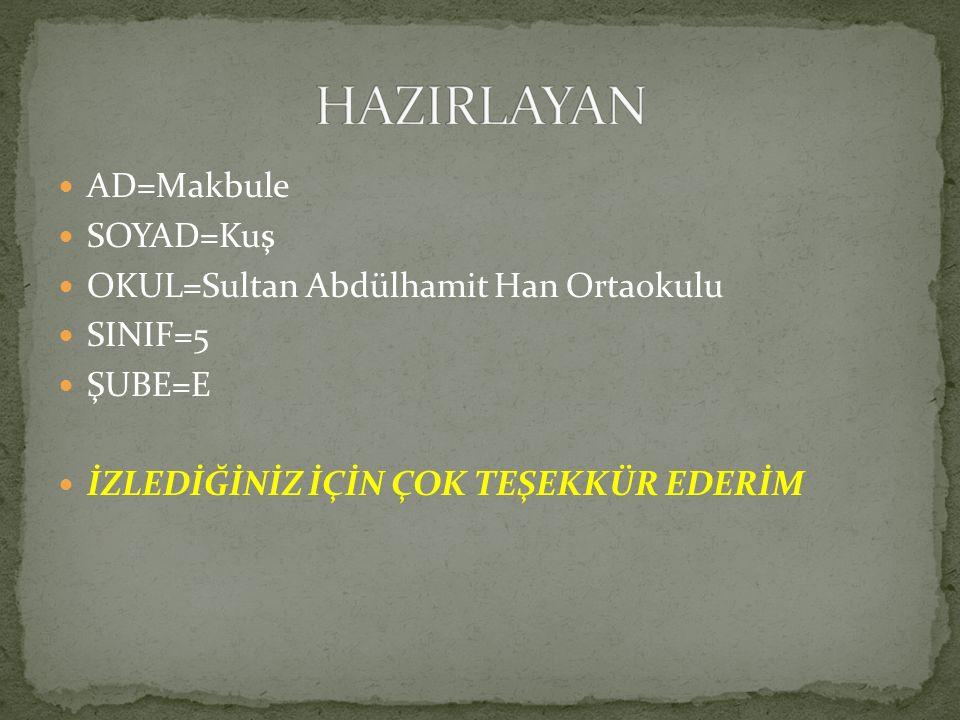 AD=Makbule SOYAD=Kuş OKUL=Sultan Abdülhamit Han Ortaokulu SINIF=5 ŞUBE=E İZLEDİĞİNİZ İÇİN ÇOK TEŞEKKÜR EDERİM