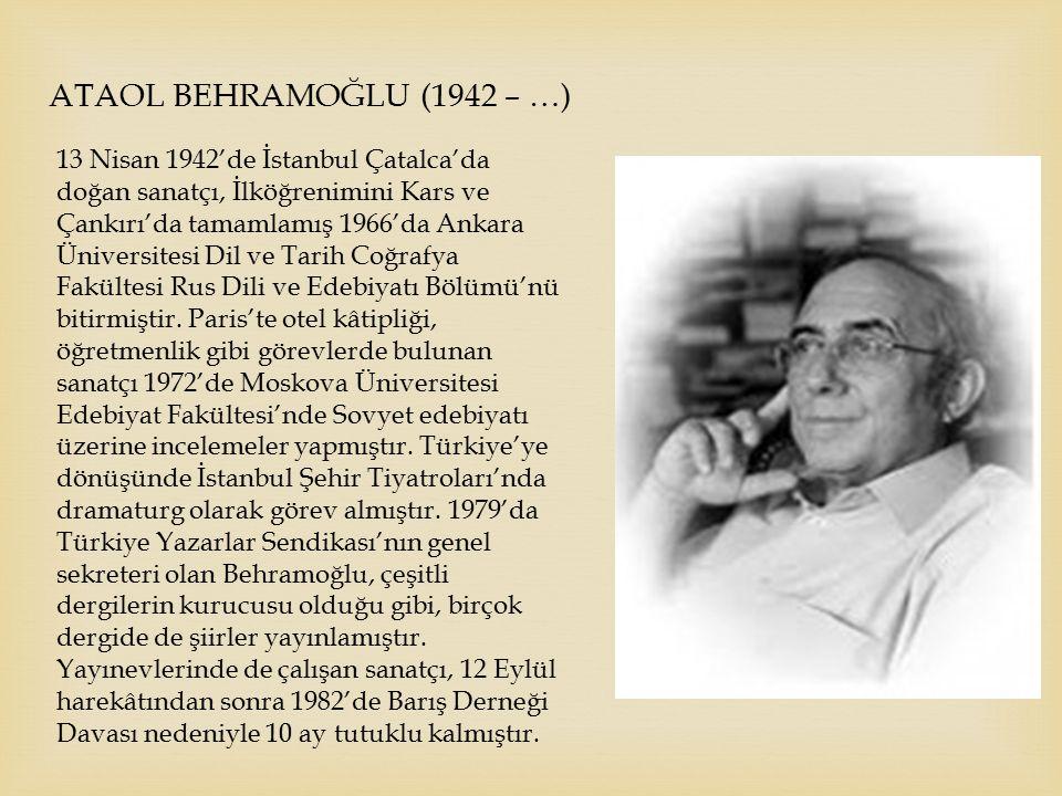 ATAOL BEHRAMOĞLU (1942 – …) 13 Nisan 1942'de İstanbul Çatalca'da doğan sanatçı, İlköğrenimini Kars ve Çankırı'da tamamlamış 1966'da Ankara Üniversites