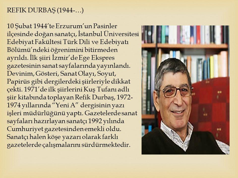REFIK DURBAŞ (1944-…) 10 Şubat 1944'te Erzurum'un Pasinler ilçesinde doğan sanatçı, İstanbul Üniversitesi Edebiyat Fakültesi Türk Dili ve Edebiyatı Bö