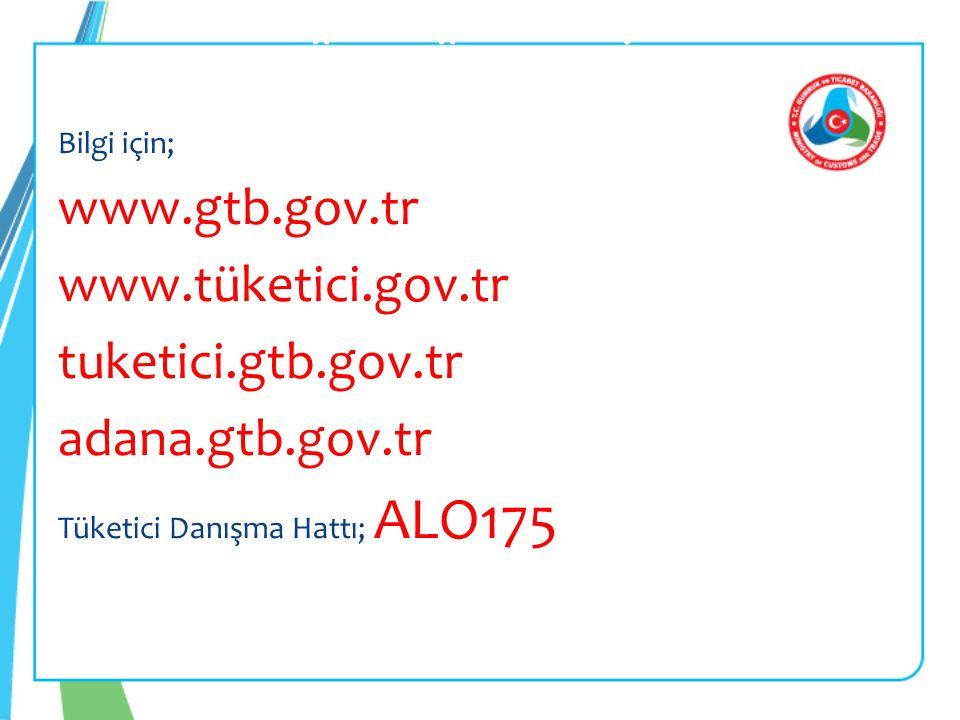 Bilgi için; www.gtb.gov.tr www.tüketici.gov.tr tuketici.gtb.gov.tr adana.gtb.gov.tr Tüketici Danışma Hattı; ALO175 T.C.