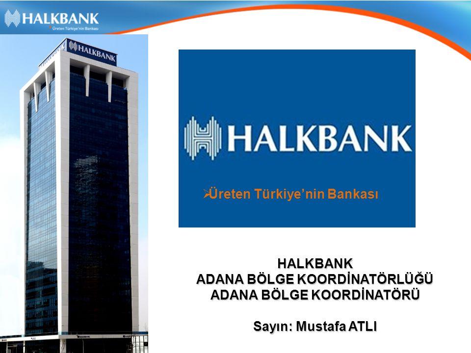  Üreten Türkiye'nin Bankası HALKBANK ADANA BÖLGE KOORDİNATÖRLÜĞÜ ADANA BÖLGE KOORDİNATÖRÜ Sayın: Mustafa ATLI