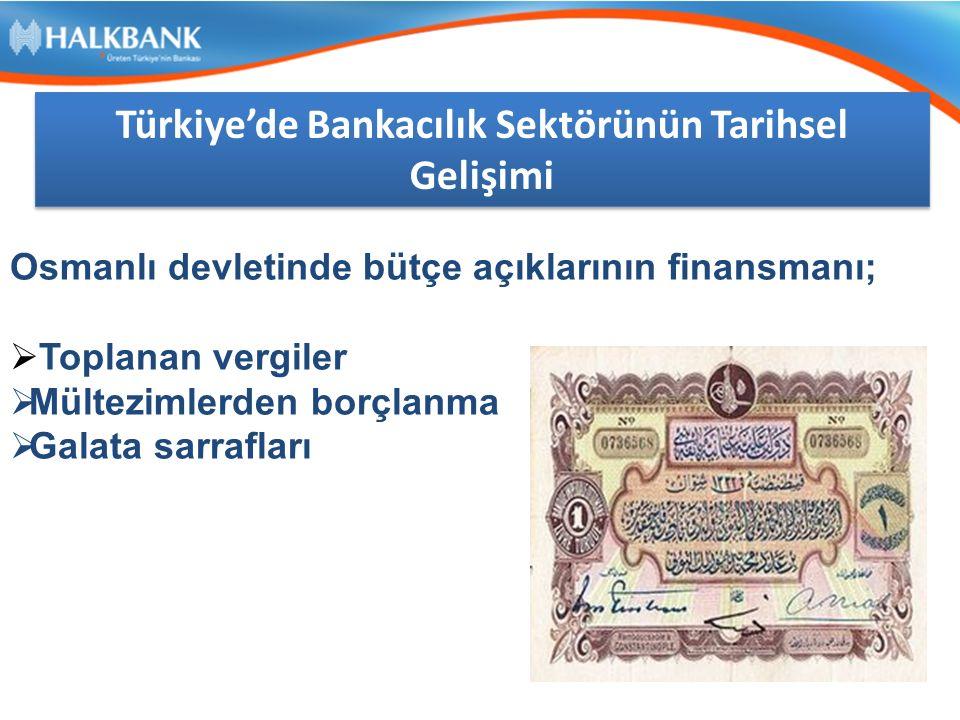 Osmanlı devletinde bütçe açıklarının finansmanı;  Toplanan vergiler  Mültezimlerden borçlanma  Galata sarrafları Türkiye'de Bankacılık Sektörünün Tarihsel Gelişimi Türkiye'de Bankacılık Sektörünün Tarihsel Gelişimi