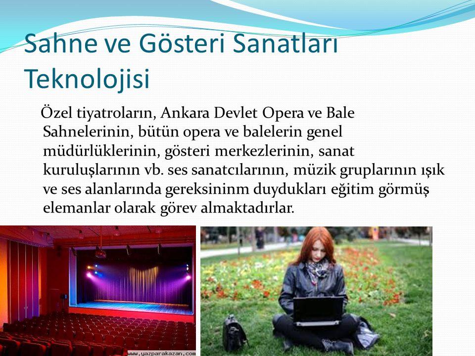 Sahne ve Gösteri Sanatları Teknolojisi Özel tiyatroların, Ankara Devlet Opera ve Bale Sahnelerinin, bütün opera ve balelerin genel müdürlüklerinin, gösteri merkezlerinin, sanat kuruluşlarının vb.